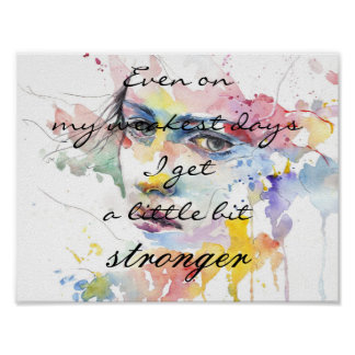 """Watercolor """"Even on my weakest days..."""" Poster"""