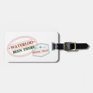 Waterloo Been there done that Luggage Tag