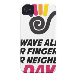 Wave All Your Fingers At Your Neighbors Day Case-Mate iPhone 4 Cases