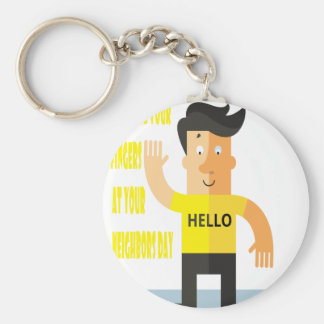 Wave All Your Fingers At Your Neighbors Day Key Ring