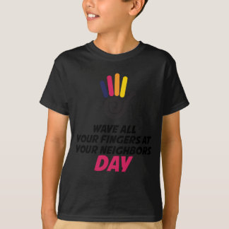 Wave All Your Fingers At Your Neighbors Day T-Shirt