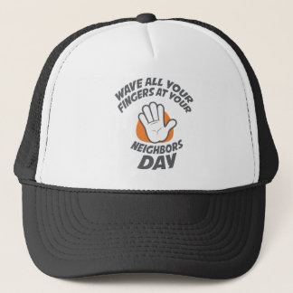 Wave All Your Fingers At Your Neighbors Day Trucker Hat