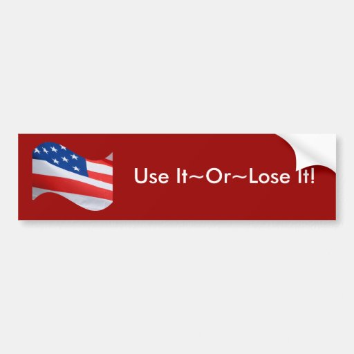 Waving flag, Use It~Or~Lose It! Bumper Stickers