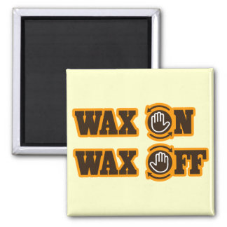 Wax On - Wax Off Square Magnet