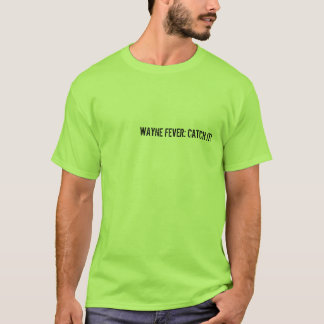 WAYNE FEVER: CATCH IT! T-Shirt