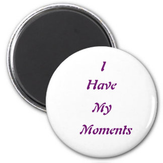 We all have our moments 6 cm round magnet