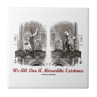 We All Live A Mirrorlike Existence (Wonderland) Tile