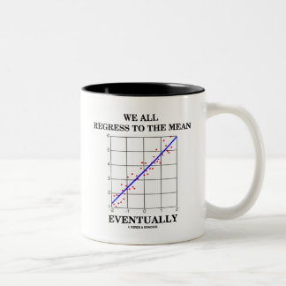 We All Regress To The Mean Eventually (Statistics) Two-Tone Coffee Mug