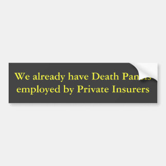 We already have Death Panels employed by Privat... Bumper Sticker