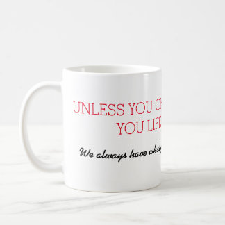 WE ALWAYS HAVE WHAT YOU HAVE COFFEE MUG
