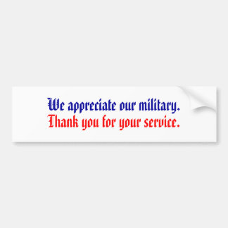We appreciate our military., Thank you for your... Bumper Sticker
