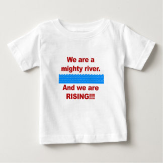 We Are a Mighty River and We Are Rising Baby T-Shirt