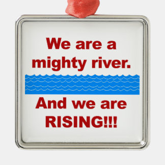 We Are a Mighty River and We Are Rising Metal Ornament