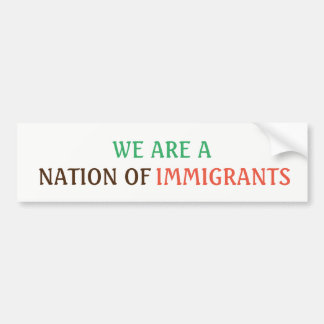 WE ARE A NATION OF IMMIGRANTS Bumper Sticker