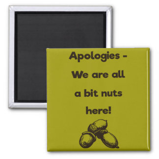 We are all a bit nuts here - Funny Magnet