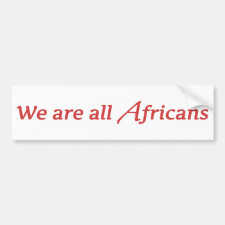 We are all Africans Bumper Sticker