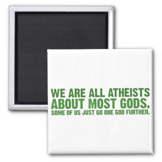We are all atheists about most gods square magnet