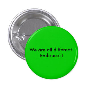 We are all different.  Embrace it 3 Cm Round Badge