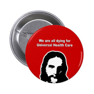 We are all dying for universal health care pinback button