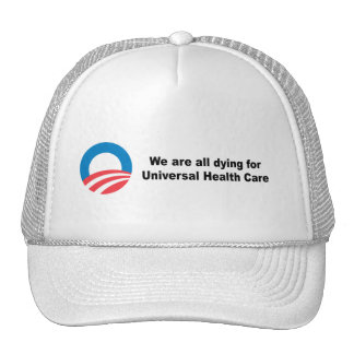 We are all dying for universal health care hat