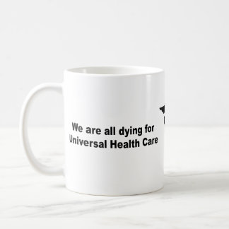 We are all dying for universal health care mugs