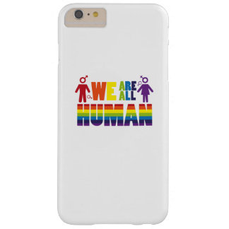 We are all human  LGBT Gay Lesbian Pride Gift Barely There iPhone 6 Plus Case