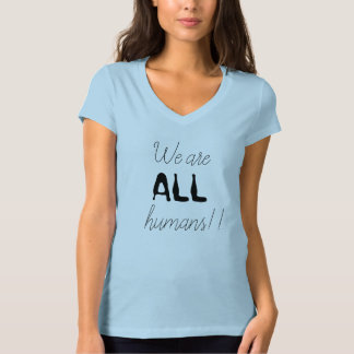 We are ALL humans Powerful Statement T-Shirt