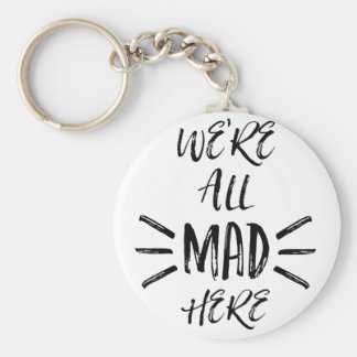 We are all mad here key ring