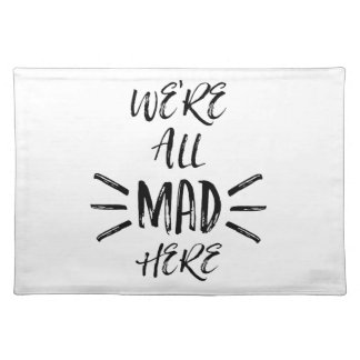 We are all mad here placemat