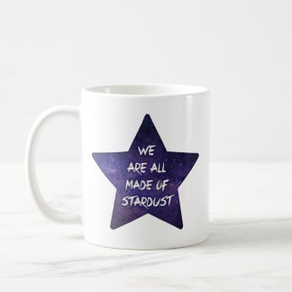 We are all made of stardust coffee mug