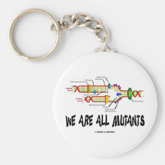 We Are All Mutants (DNA Replication Humor) Basic Round Button Key Ring