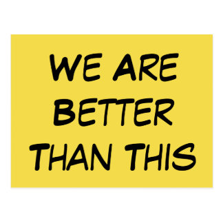 """We Are Better Than This"" Political Message Postcard"