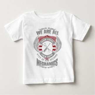 We are born equal but some become Mechanics Baby T-Shirt