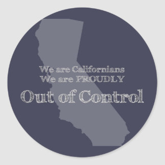 We are Californians We are proudly out of control Classic Round Sticker