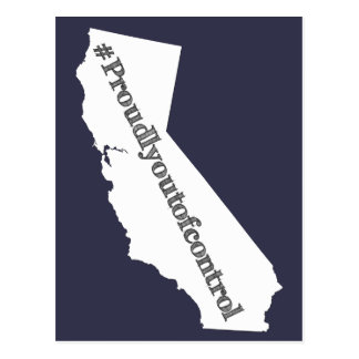 We are Californians We are proudly out of control Postcard