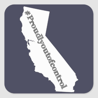 We are Californians We are proudly out of control Square Sticker