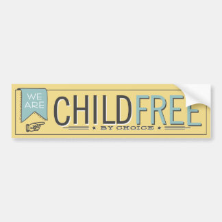 We Are Childfree by Choice (yellow) Bumper Sticker