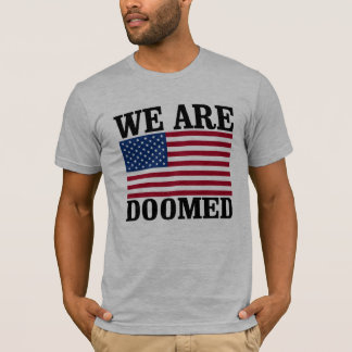 We are Doomed - Save America -- Anti-Trump Design  T-Shirt