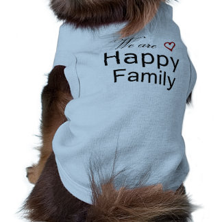 We Are Happy Family  Dog Apparel Shirt