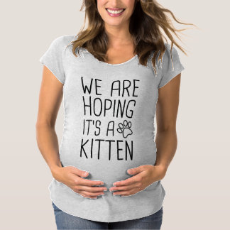 We Are Hoping It's A Kitten Maternity T-Shirt