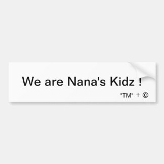 We are Nana's Kidz ! Bumper Sticker