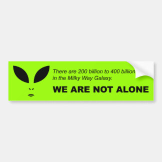 We are not alone (Alien) Bumper Sticker