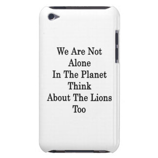 We Are Not Alone In The Planet Think About The Lio iPod Touch Cases