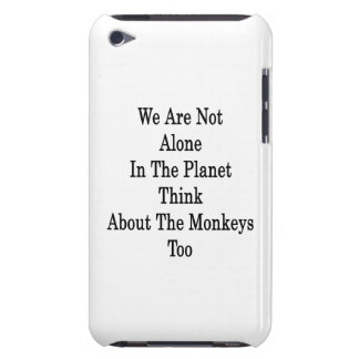 We Are Not Alone In The Planet Think About The Mon iPod Touch Cover