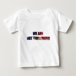 We Are Not Terrorized in America Baby T-Shirt