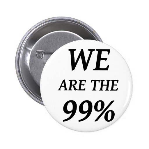 WE ARE THE 99% - SUPPORT OCCUPY WALL ST PROTESTS PINBACK BUTTONS