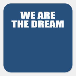 WE ARE THE DREAM SQUARE STICKER