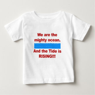 We Are the Mighty Ocean and the Tide is Rising Baby T-Shirt