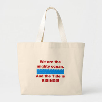 We Are the Mighty Ocean and the Tide is Rising Large Tote Bag
