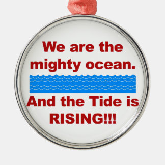 We Are the Mighty Ocean and the Tide is Rising Metal Ornament